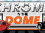 Chrome in the Dome 2014